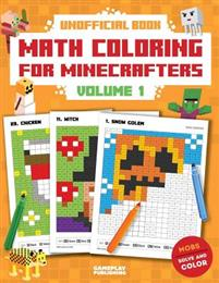 Math Coloring for Minecrafters: Addition, Subtraction, Multiplication and Division Practice Problems (Unofficial Book)