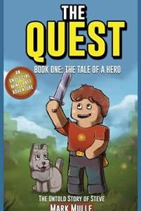 The Quest: The Untold Story of Steve, Book One (the Unofficial Minecraft Adventure Short Stories): The Tale of a Hero