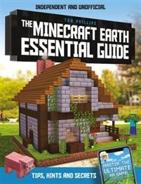 The Minecraft Earth Essential Guide: Tips, Hints and Secrets